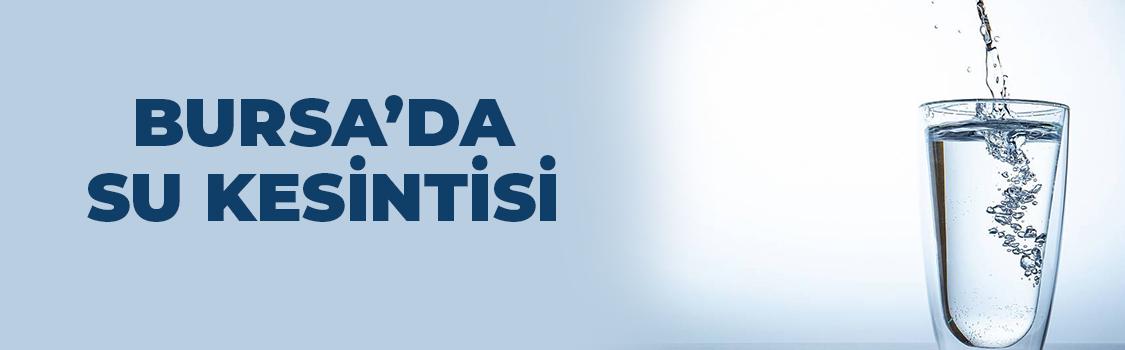 BURSA'DA SU KESİNTİSİ !