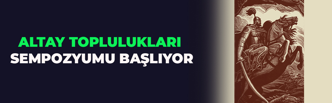 ALTAY TOPLULUKLARI SEMPOZYUMU BAŞLIYOR