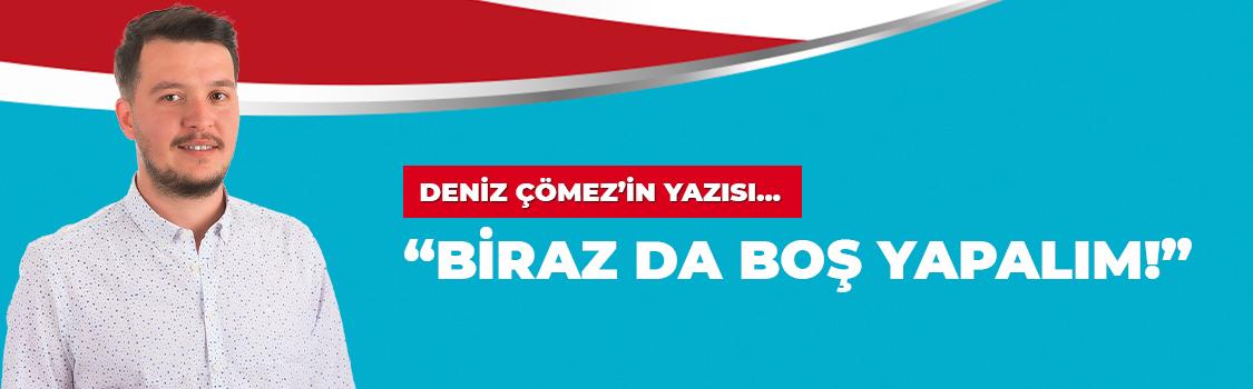 """""""BİRAZ DA BOŞ YAPALIM!"""""""
